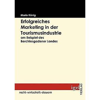 Erfolgreiches Marketing in der Tourismusindustrie am Beispiel des Berchtesgadener Landes by Knig & Mario