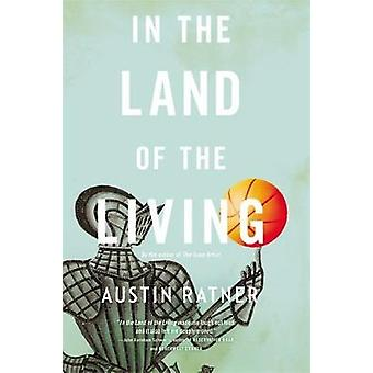 In the Land of the Living A Novel by Ratner & Austin