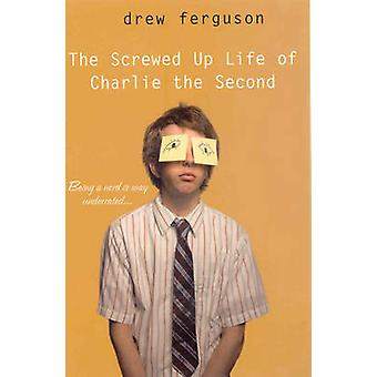 The ScrewedUp Life of Charlie the Second by Ferguson & Drew