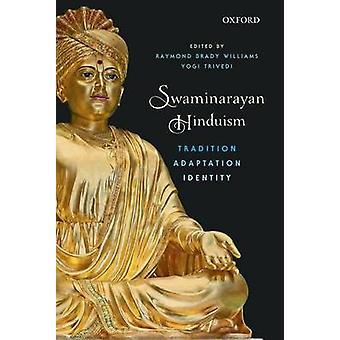 Swaminarayan Hinduism - Tradition - Adaptation and Identity by Ramond