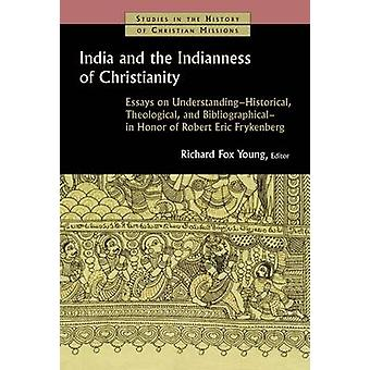 India and the Indianness of Christianity - Essays on Understanding - H
