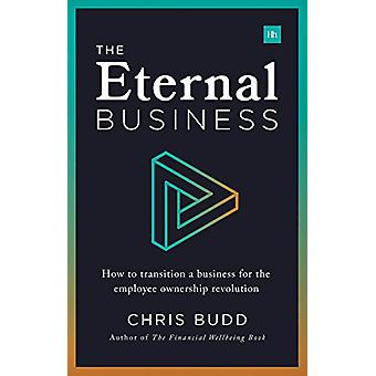 The Eternal Business - How to build and exit a business for employee o