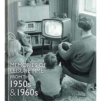 Memories of Leisure Time from the 1950s and 1960s by Michelle Forster