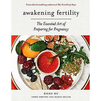 Awakening Fertility - The Essential Art of Preparing for Pregnancy by