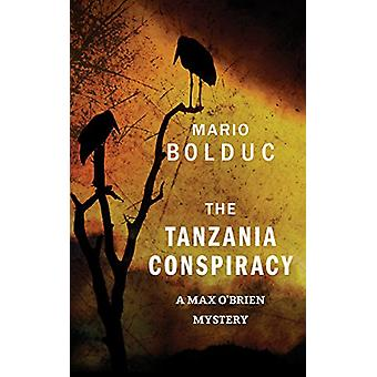 The Tanzania Conspiracy - A Max O'Brien Mystery by Mario Bolduc - 9781