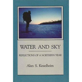 Water and Sky - Reflections of a Northern Year by Alan S. Kesselheim -
