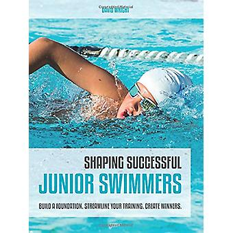 Shaping Successful Junior Swimmers - Build a Foundation. Streamline Yo