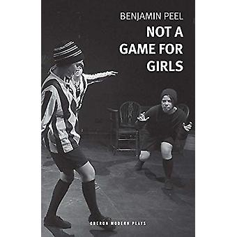 Not A Game For Girls by Benjamin Peel - 9781786826497 Book