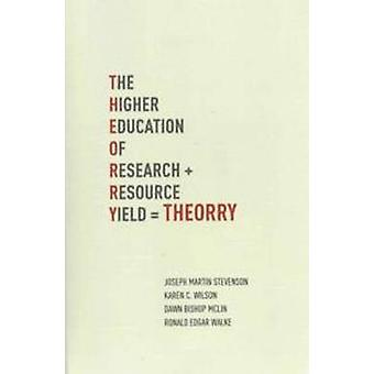T.H.E.O.R.R.Y.  - The Higher Education of Research Yield - The Higher E