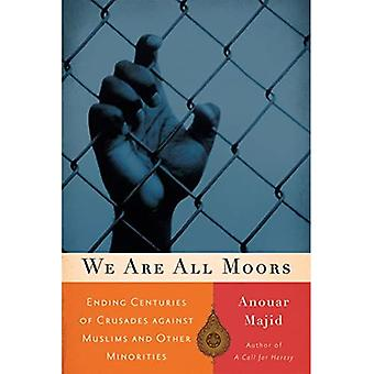 We Are All Moors: Ending Centuries of Crusades against Muslims and Other Minorities