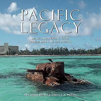 Pacific Legacy - Image and Memory from World War II in the Pacific by
