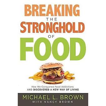 Breaking The Stronghold Of Food by Michael L Brown