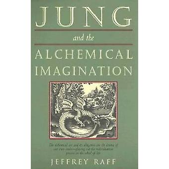 Jung and the Alchemical Imagination by Raff & Jeffrey Jeffrey Raff