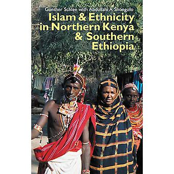 Islam and Ethnicity in Northern Kenya and Southern Ethiopia by Gunthe