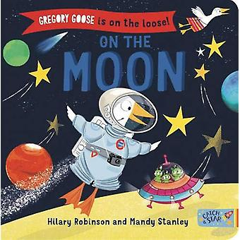 Gregory Goose is on the Loose! - On the Moon by Hilary Robinson - 9781
