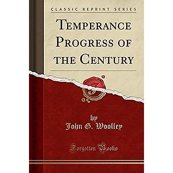 Temperance Progress of the Century (Classic Reprint) by John G Woolle