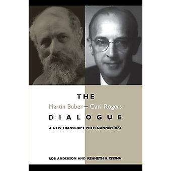The Martin Buber - Carl Rogers Dialogue - A New Transcript With Commen