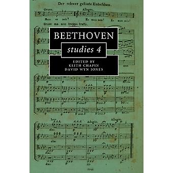 Beethoven Studies 4 by Edited by Keith Chapin & Edited by David Wyn Jones