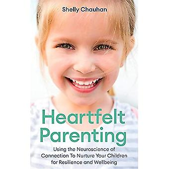 Heartfelt Parenting: Using the Neuroscience of Connection To Nurture Your Children for Resilience and� Wellbeing