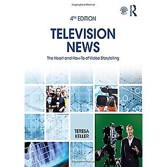 Television News - The Heart and How-To of Video Storytelling by Teresa