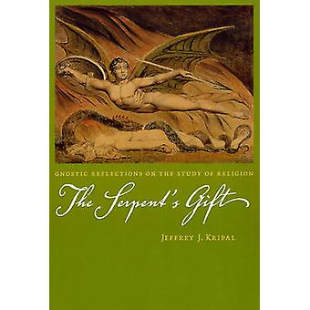 The Serpents Gift  Gnostic Reflections on the Study of Religion by Jeffrey J Kripal