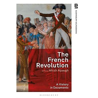 The French Revolution A History in Documents by Edited by Dr Micah Alpaugh