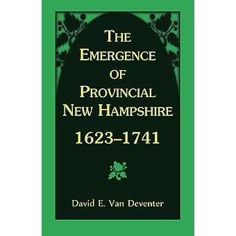 The Emergence of Provincial New Hampshire - 1623-1741 by David E Van