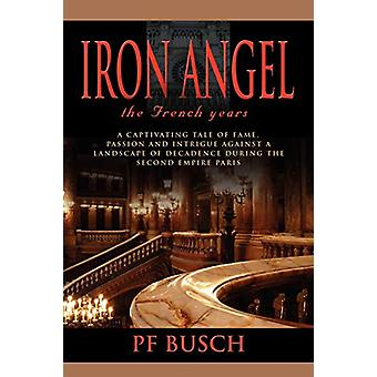 Iron Angel - The French Years - Book 1 by P.F. Busch - 9780985441906 B