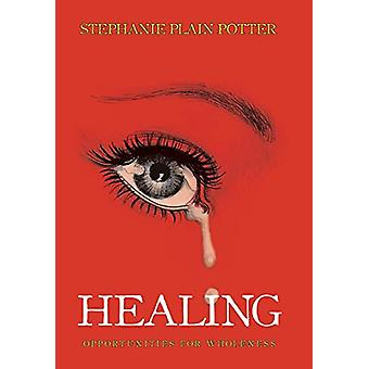 Healing - Opportunities for Wholeness by Stephanie Plain Potter - 9781