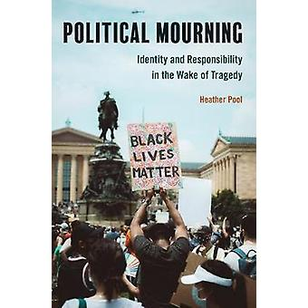 Political Mourning Identity and Responsibility in the Wake of Tragedy