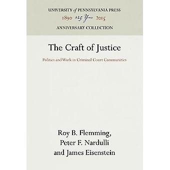 The Craft of Justice - Politics and Work in Criminal Court Communities