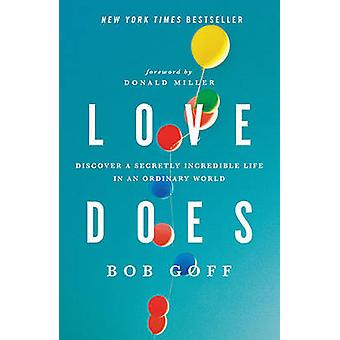 Love Does Discover a Secretly Incredible Life in an Ordinary World by Goff & Bob
