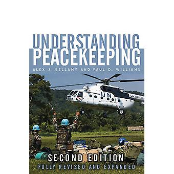Understanding Peacekeeping (2nd Revised edition) by Alex J. Bellamy -