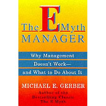 The e-Myth Manager - Why Most Managers Don't Work and What to Do About
