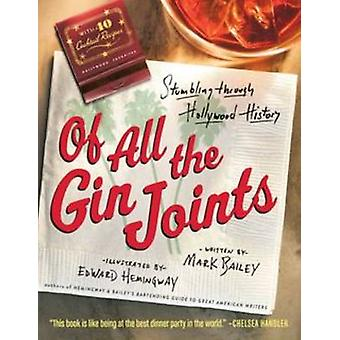 Of All the Gin Joints - Stumbling Through Hollywood History by Mark Ba