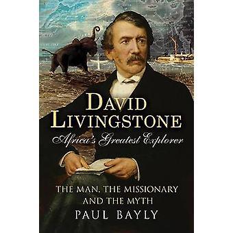 David Livingstone - Afrikas größte Explorer - der Mann - die Mission