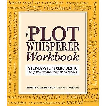 The Plot Whisperer Workbook: Excercises to Help You Create Compelling, Exciting Stories