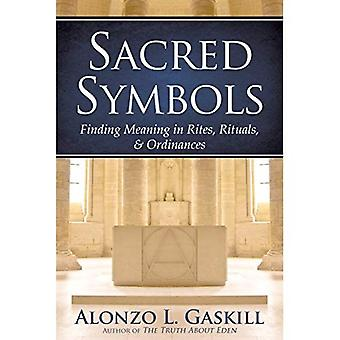 Sacred Symbols (Deuxe Edition): Finding Meaning in Rites, Rituals and Ordinances