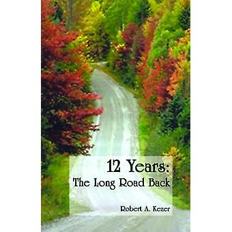 12 Years The Long Road Back by Kezer & Robert A.
