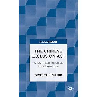 De Chinese uitsluiting handelen wat het kan ons leren over Amerika door Railton & Benjamin