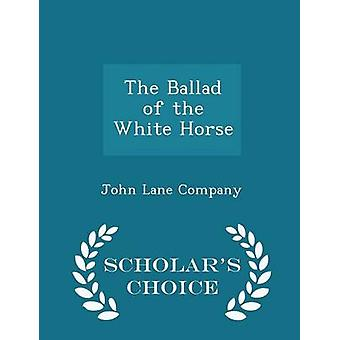 The Ballad of the White Horse  Scholars Choice Edition by John Lane Company