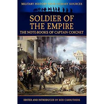 Soldier of the Empire  The NoteBooks of Captain Coignet by Coignet & JeanRoch