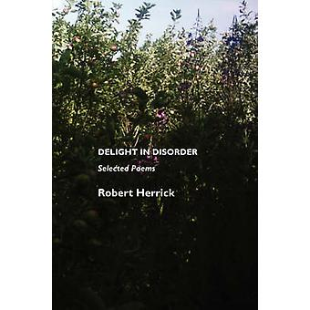 Delight in Disorder Selected Poems by Herrick & Robert