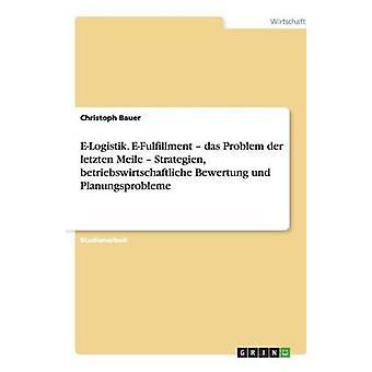 ELogistik. EFulfillment  das Problem der letzten Meile  Strategien betriebswirtschaftliche Bewertung und Planungsprobleme by Bauer & Christoph