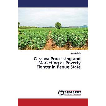 Cassava Processing and Marketing as Poverty Fighter in Benue State by Fefa Joseph