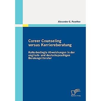 Berufsberatung und Karriereberatung Kulturbedingte Abweichungen in der Englisch Und Deutschsprachigen Beratungsliteratur von Parether & Alexander C.