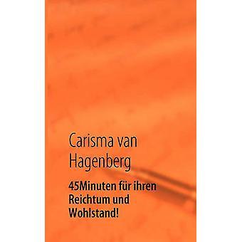 45 Minuten fr ihren Reichtum und Wohlstand by Hagenberg & Carisma van
