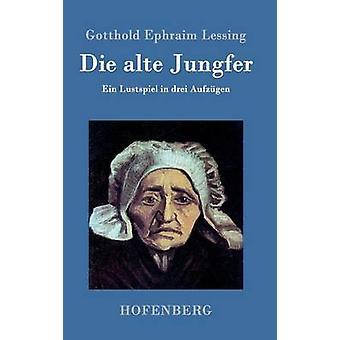 Die alte Jungfer di Gotthold Ephraim Lessing