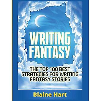 Writing Fantasy: The Top 100 Best Strategies for Writing Fantasy Stories (Epic Fantasy Fiction Adventure Story & Book)