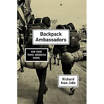 Backpack Ambassadors - How Youth Travel Integrated Europe by Richard I